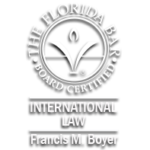Board certified expert in international law by the Florida bar association, Francis m. Boyer, international law specialist, expert